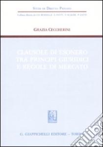 Clausole di esonero tra principi giuridici e regole di mercato libro di Ceccherini Grazia