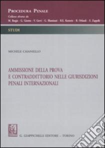 Ammissione della prova e contraddittorio nelle giurisdizioni penali internazionali libro di Caianiello Michele