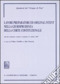 Lavori prepratori ed «original intent» nella giurisprudenza della Corte costituzionale. Atti del Seminario (Catania, 5 ottobre 2008) libro