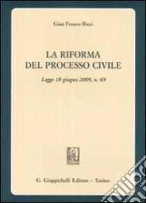 La riforma del processo civile. Legge 18 giugno 2009, n. 69 libro di Ricci G. Franco