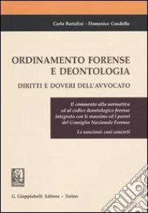Ordinamento forense e deontologia. Diritti e doveri dell'avvocato libro di Bartolini Carlo - Condello Domenico