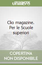 Clio magazine. Il Novecento e l'inizio del XXI secolo. Per il triennio. Con CD-ROM (3) libro di Palazzo Mario - Bergese Margherita
