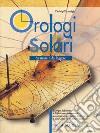 Orologi solari. Da usare e da leggere libro