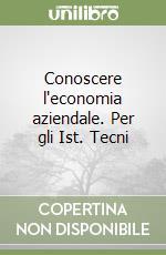 Conoscere l'economia aziendale. Per gli Ist. Tecnici commerciali e Ist. Tecnici per il turismo (1) libro di Balestri Gianfranco - Orlandini Nedi - Panariello Gianfranco