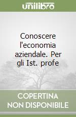 Conoscere l'economia aziendale. Per gli Ist. professionali per i servizi commerciali libro di Balestri Gianfranco