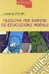 Filosofia per bambini ed educazione morale libro