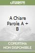 A CHIARE PAROLE A + B libro