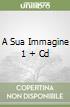 A SUA IMMAGINE 1 + CD libro