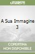 A SUA IMMAGINE 3 libro