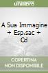 A SUA IMMAGINE + ESP.SAC + CD libro