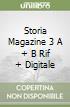 STORIA MAGAZINE 3 A + B RIF + DIGITALE libro