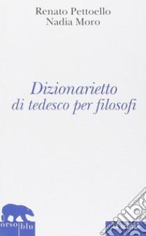 Dizionarietto di tedesco per filosofi libro di Pettoello Renato - Moro Nadia