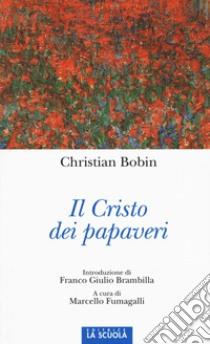 Il Cristo dei papaveri libro di Bobin Christian