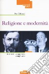 Religione e modernità. Analisi di un rapporto complicato libro