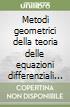 Metodi geometrici della teoria delle equazioni differenziali ordinarie libro