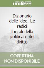 Dizionario delle idee. Le radici liberali della politica e del diritto libro di Montesquieu Charles L. de; Armandi M. (cur.)