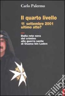 Il quarto livello. 11 settembre 2001 ultimo atto? Dalla rete nera del crimine alla guerra santa di Osama bin Laden libro di Palermo Carlo