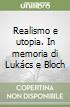 Realismo e utopia. In memoria di Luk�cs e Bloch