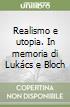 Realismo e utopia. In memoria di Lukács e Bloch libro