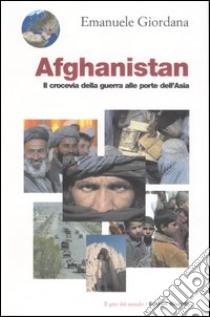 Afghanistan.Il crocevia della guerra alle porte dell'Asia libro di Giordana Emanuele