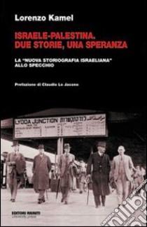 Israele-Palestina. Due storie, una speranza. La «nuova storiografia israeliana» allo specchio libro di Kamel Lorenzo