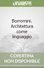 Borromini. Architettura come linguaggio libro di Portoghesi Paolo