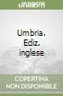Umbria. Ediz. inglese libro