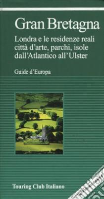 Gran Bretagna. Londra e le residenze reali, città d'arte, parchi, isole, dall'Atlantico all'Ulster libro