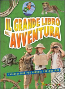 Il grande libro dell'avventura. Enciclopedia per giovani esploratori libro di Gatti Elena - Rando Cinzia