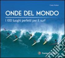 Onde del mondo. I 100 luoghi perfetti per il surf libro di Koteen Casey