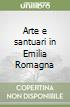 Arte e santuari in Emilia Romagna libro