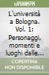 L'università a Bologna. Vol. 1: Personaggi, momenti e luoghi dalle origini al XVI secolo libro