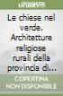 Le chiese nel verde. Architetture religiose rurali della provincia di Sassari libro