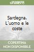 Sardegna. L'uomo e le coste libro