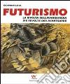 Futurismo. La rivolta dell'avanguardia-Die revolte der avantgarde