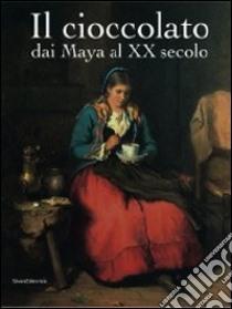 Il cioccolato. Dai Maya al XX secolo. Catalogo della mostra (Alba, 19 ottobre 2008-18 gennaio 2009) libro di D'Agliano Andreina