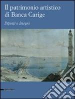 Il patrimonio artistico di Banca Carige. Dipinti e disegni. Ediz. illustrata