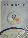 Mario Raciti. 40 anni di dialogo tra il vecchio e l'arte. Ediz. italiana, inglese e francese