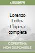 Lorenzo Lotto. L'opera completa