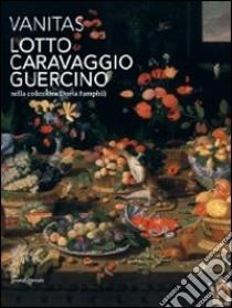 Vanitas. Lotto, Caravaggio, Guercino nella collezione Doria Pamphilj libro