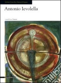 Antonio Ievolella. Opere recenti. Catalogo della mostra (Seregno, 17 settembre-9 ottobre 2011) libro