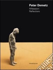 Peter Demetz. Riflessioni-Reflections. Catalogo della mostra (Roma, 17-29 novembre 2011). Ediz. italiana e inglese libro