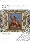 Medici women as cultural mediators (1533-1743)-Le donne di casa Medici e il loro ruolo di mediatrici culturali. Ediz. italiana e inglese