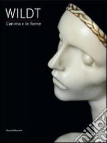 Wildt. L'anima e le forme. Catalogo della mostra (Forlì, 28 gennaio-17 giugno 2012) libro