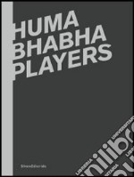 Huma Bhabha. Players. Catalogo della mostra (Reggio Emilia, 12 febbraio-15 aprile 2012). Ediz. italiana e inglese libro