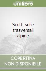 Scritti sulle trasversali alpine libro di Cattaneo Carlo; Minazzi F. (cur.)
