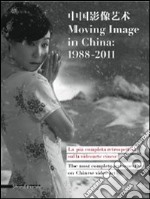 Moving image in China: 1988-2011. La pi completa retrospettiva sulla videoarte cinese-The most complete retrospective on Chinese video art. Catalogo della mostra libro