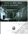 Il traforo del Monte Bianco. Un varco a nord-ovest. 50° anniversario dello scavo (1962-2012). Ediz. illustrata libro