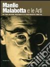 Manlio Malabotta e le arti. De Pisis, Martini, Morandi e i grandi maestri triestini. Catalogo della mostra (Trieste, 8 dicembre 2013-2 marzo 2014) libro
