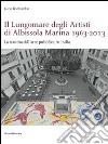 Il lungomare degli artisti di Albissola Marina 1963-2013. La nascita dell'arte pubblica in Italia libro